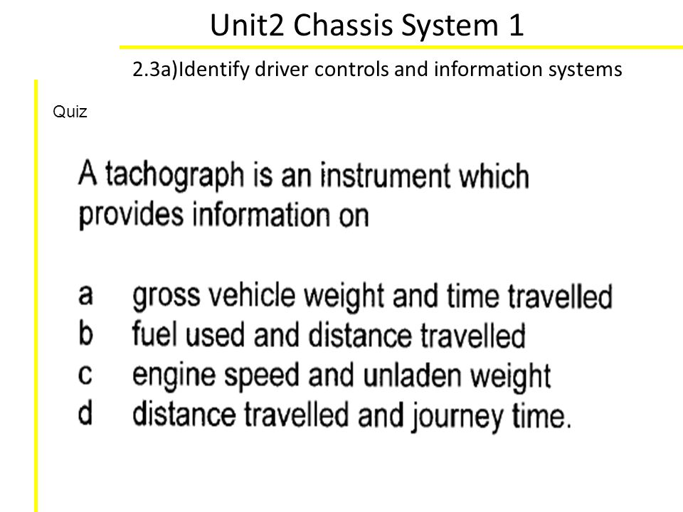 Unit2 Chassis System 1 2.3a)Identify driver controls and information systems Quiz