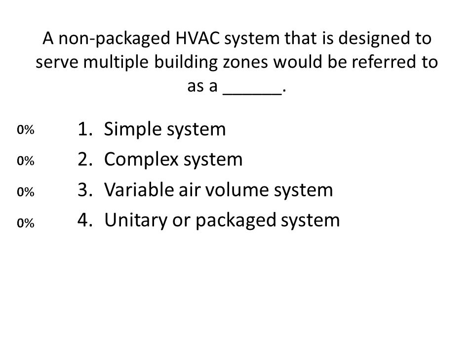 Variable air volume system Unitary or packaged system
