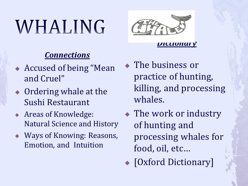 WHALING Connections. The business or practice of hunting, killing, and processing whales.