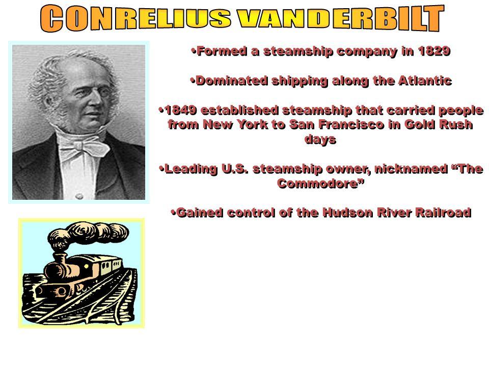 CONRELIUS VANDERBILT Formed a steamship company in 1829