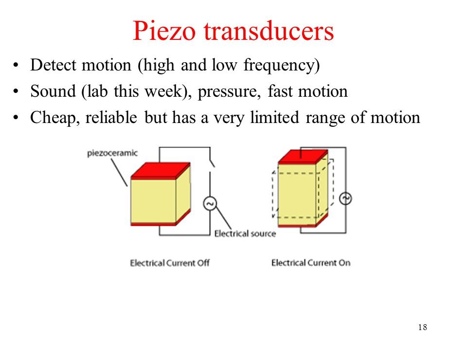 Piezo transducers Detect motion (high and low frequency)