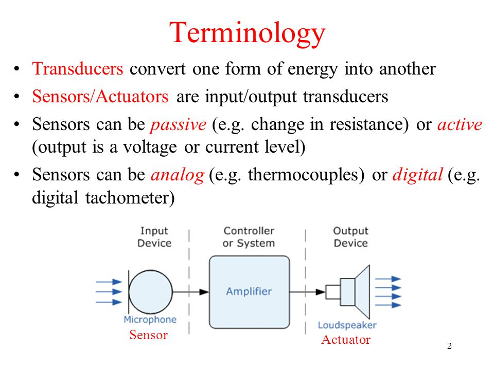 Terminology Transducers convert one form of energy into another