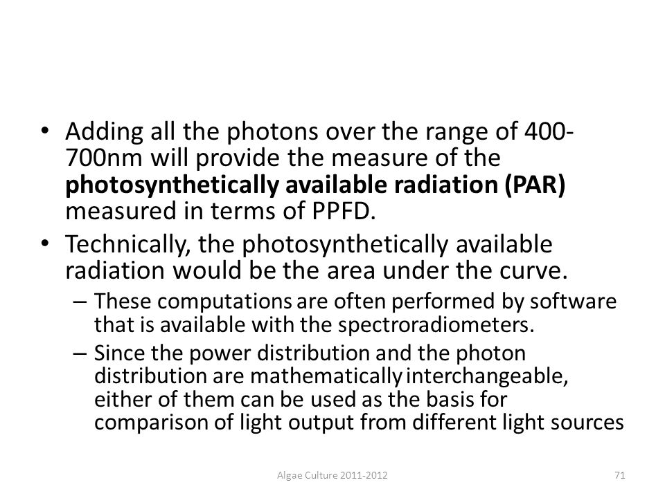 Adding all the photons over the range of 400-700nm will provide the measure of the photosynthetically available radiation (PAR) measured in terms of PPFD.