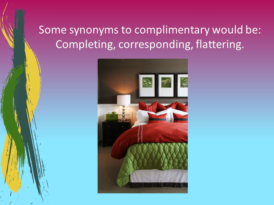 Some synonyms to complimentary would be: Completing, corresponding, flattering.
