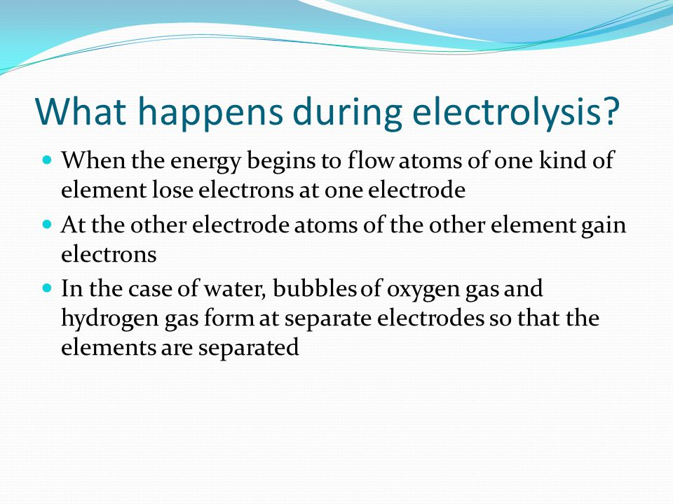 What happens during electrolysis