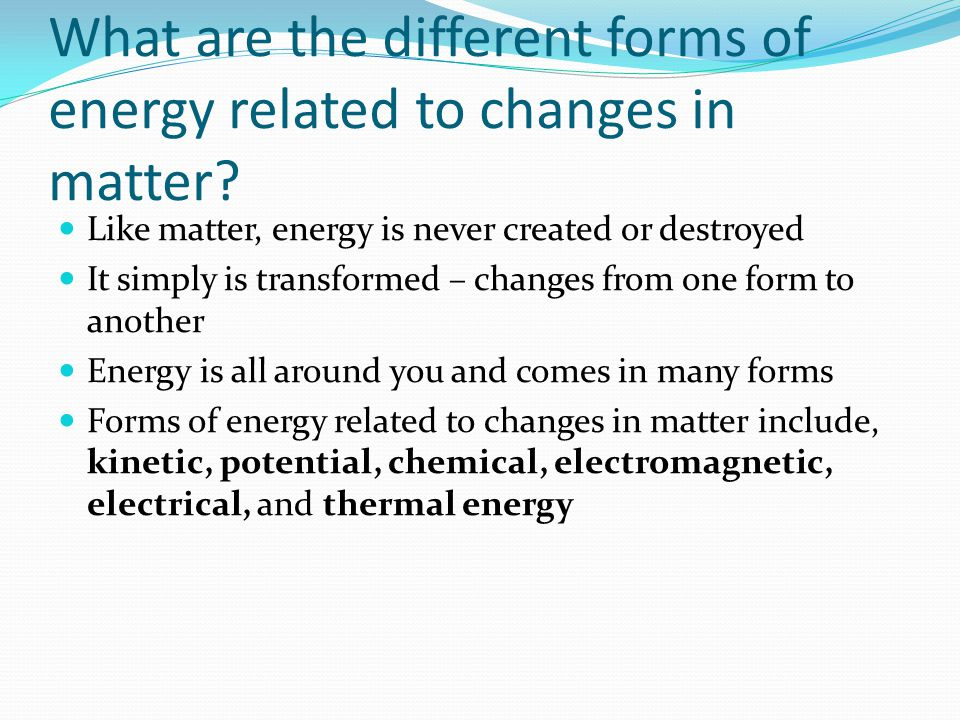 What are the different forms of energy related to changes in matter