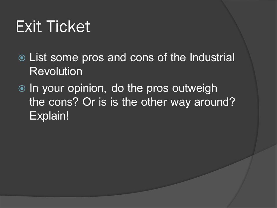 Exit Ticket List some pros and cons of the Industrial Revolution