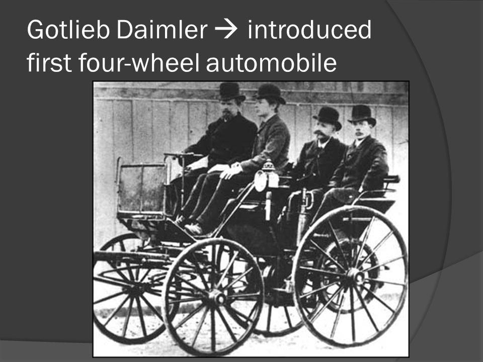 Gotlieb Daimler  introduced first four-wheel automobile