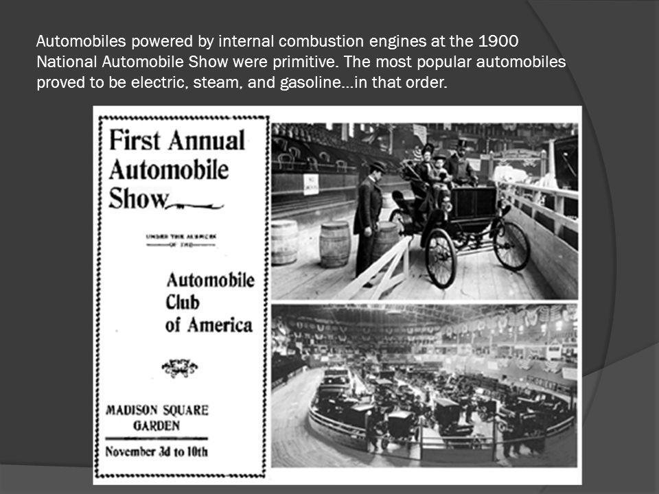 Automobiles powered by internal combustion engines at the 1900 National Automobile Show were primitive.