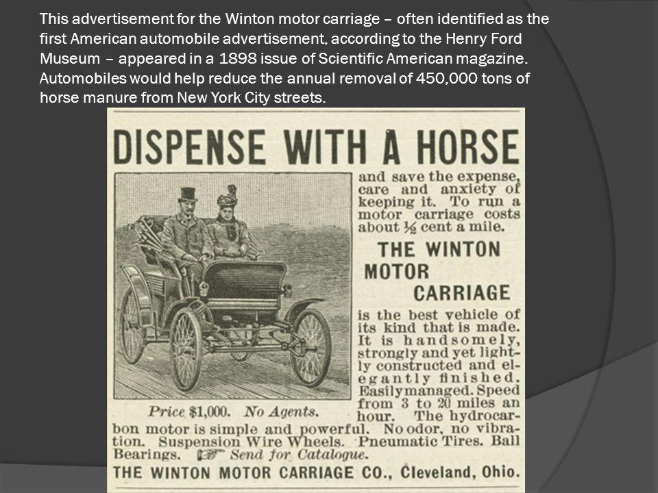 This advertisement for the Winton motor carriage – often identified as the first American automobile advertisement, according to the Henry Ford Museum – appeared in a 1898 issue of Scientific American magazine.
