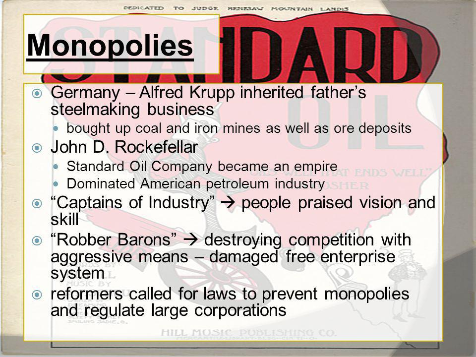 Monopolies Germany – Alfred Krupp inherited father's steelmaking business. bought up coal and iron mines as well as ore deposits.