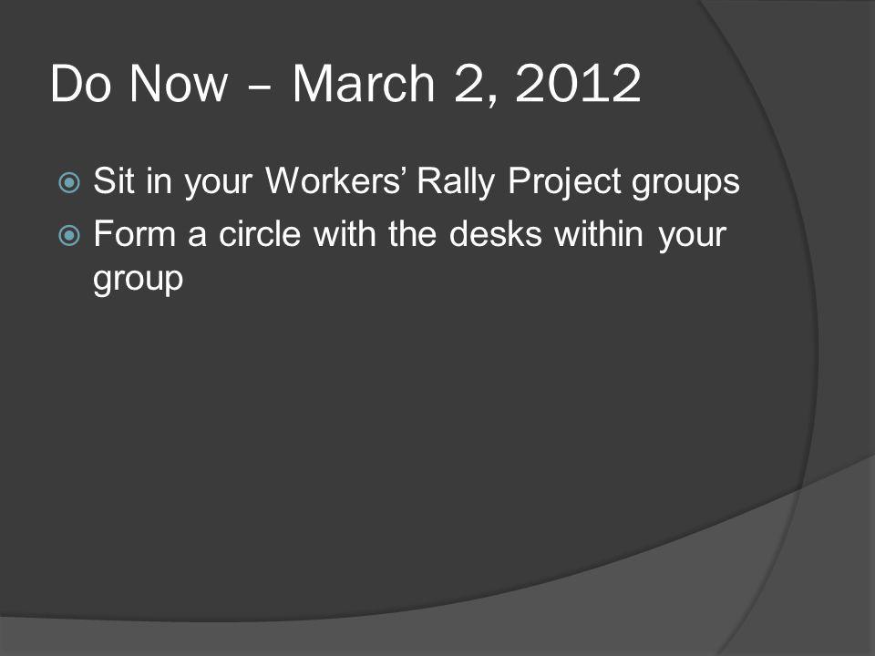 Do Now – March 2, 2012 Sit in your Workers' Rally Project groups