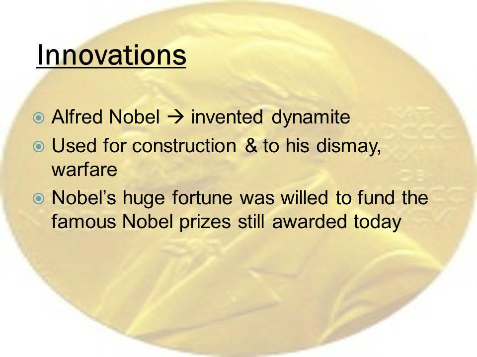Innovations Alfred Nobel  invented dynamite