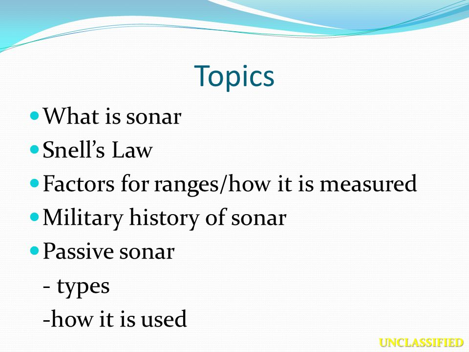 Topics What is sonar Snell's Law Factors for ranges/how it is measured