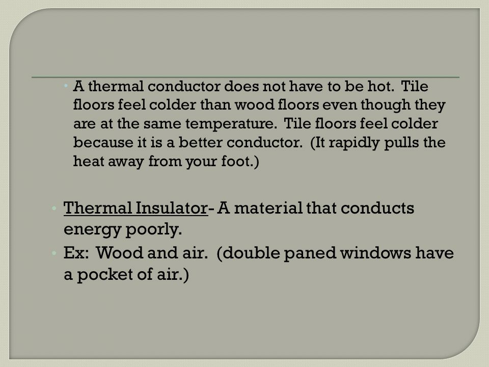 Thermal Insulator- A material that conducts energy poorly.