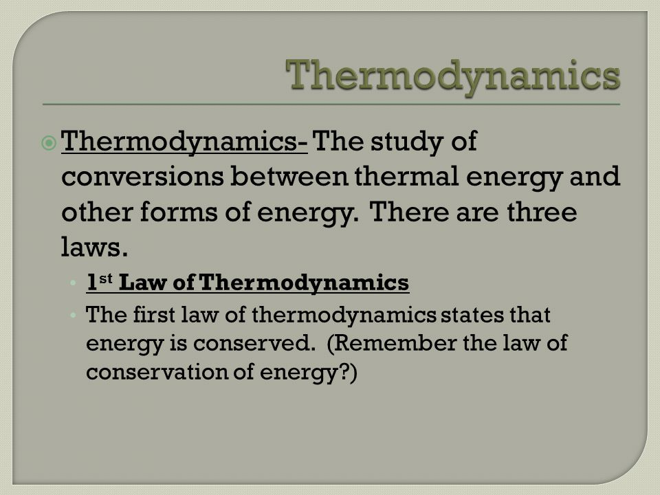 Thermodynamics Thermodynamics- The study of conversions between thermal energy and other forms of energy. There are three laws.