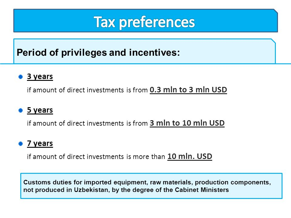 Tax preferences Period of privileges and incentives: 3 years 5 years