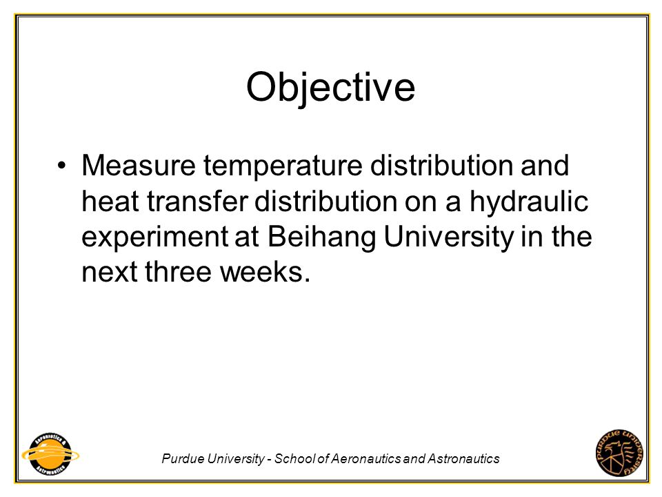Objective Measure temperature distribution and heat transfer distribution on a hydraulic experiment at Beihang University in the next three weeks.