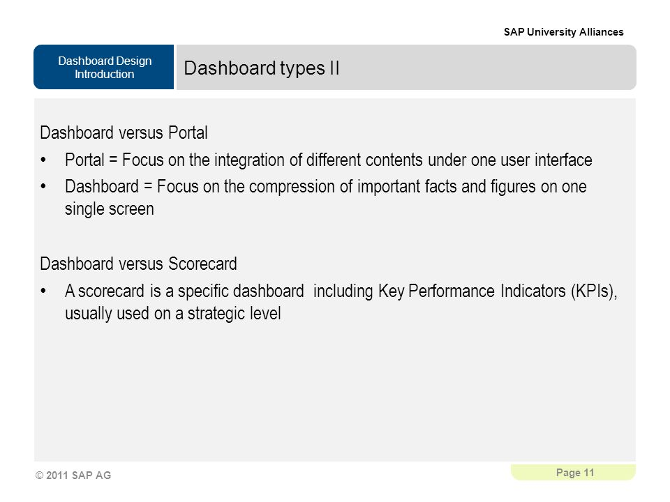 Dashboard types II Dashboard versus Portal. Portal = Focus on the integration of different contents under one user interface.