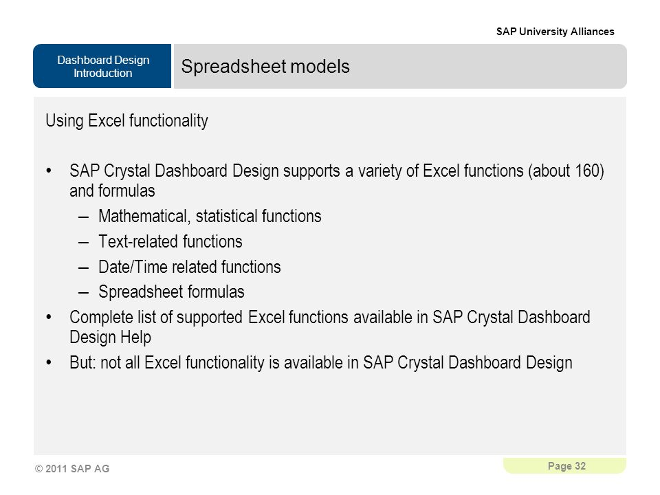 Spreadsheet models Using Excel functionality. SAP Crystal Dashboard Design supports a variety of Excel functions (about 160) and formulas.