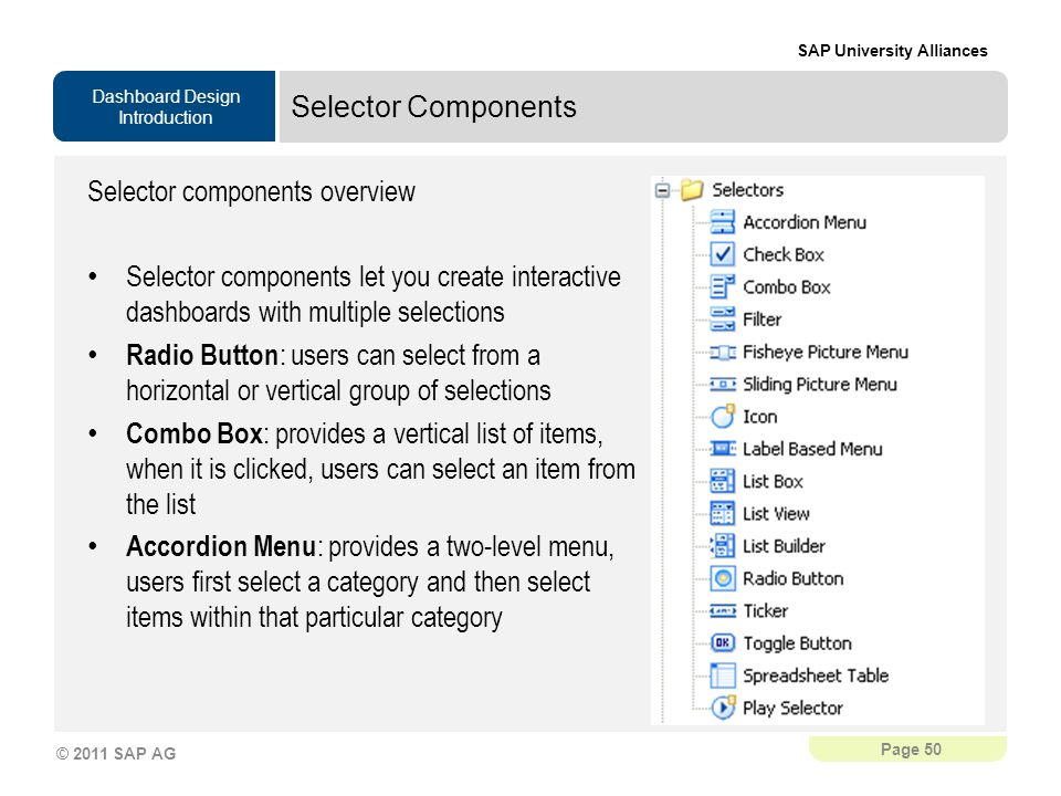 Selector Components Selector components overview. Selector components let you create interactive dashboards with multiple selections.