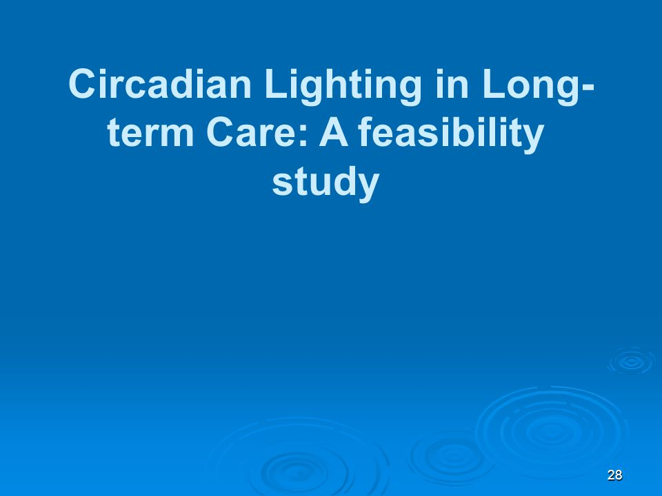 Circadian Lighting in Long-term Care: A feasibility study
