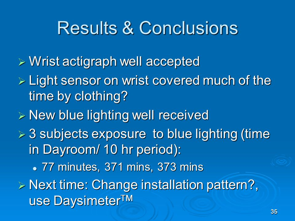 Results & Conclusions Wrist actigraph well accepted