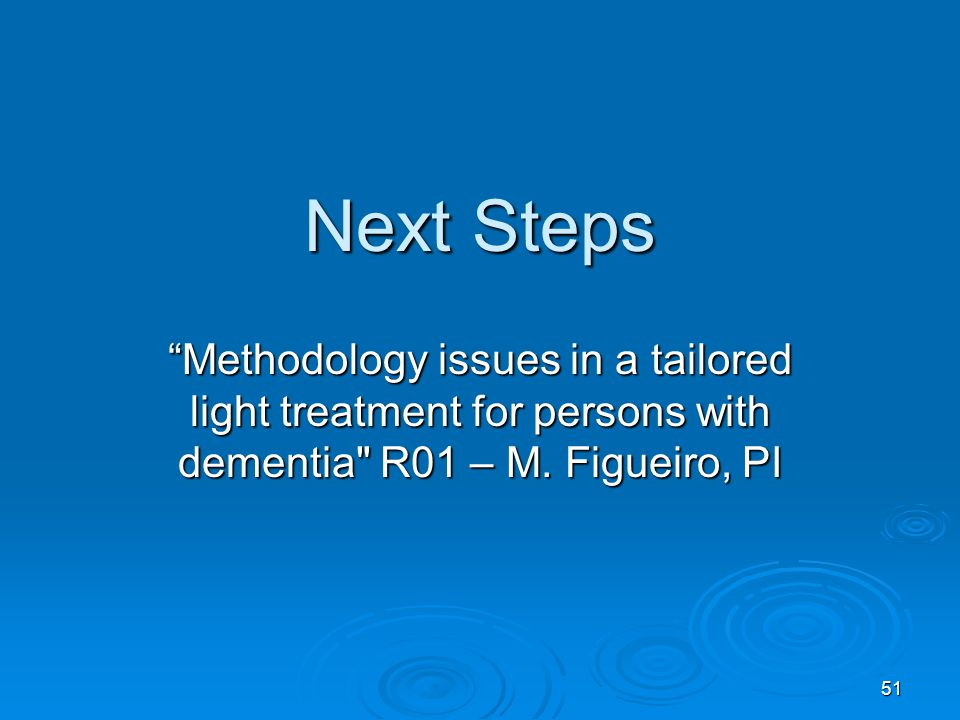 Next Steps Methodology issues in a tailored light treatment for persons with dementia R01 – M.
