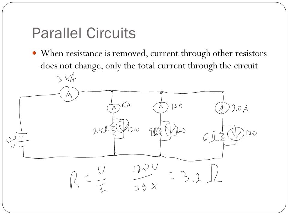 Parallel Circuits When resistance is removed, current through other resistors does not change, only the total current through the circuit.