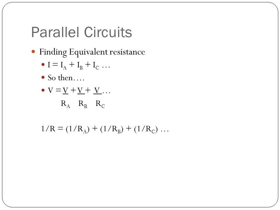 Parallel Circuits Finding Equivalent resistance I = IA + IB + IC …