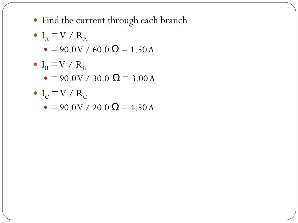 Find the current through each branch IA = V / RA IB = V / RB