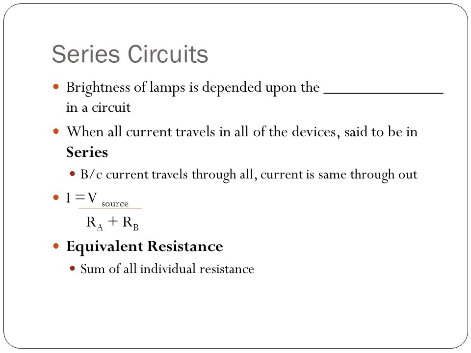 Series Circuits Brightness of lamps is depended upon the ______________ in a circuit.