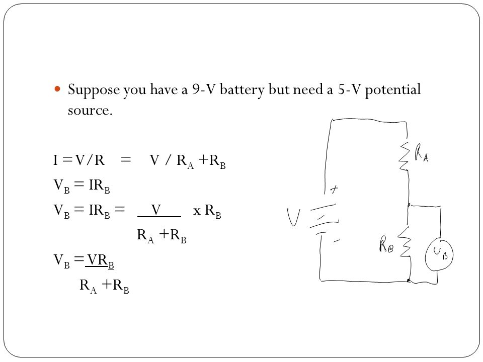 Suppose you have a 9-V battery but need a 5-V potential source.