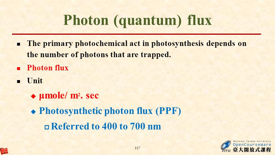 Photon (quantum) flux μmole/ m2. sec Photosynthetic photon flux (PPF)