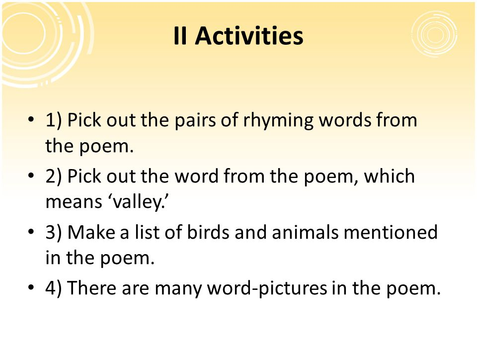 II Activities 1) Pick out the pairs of rhyming words from the poem.