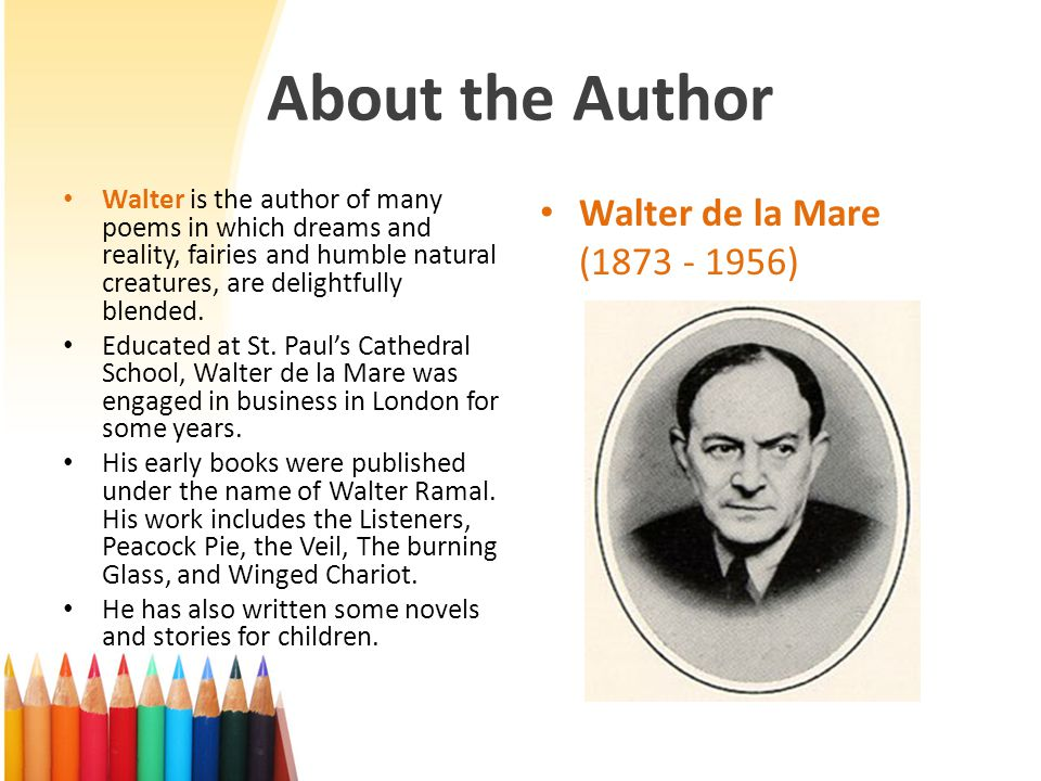 About the Author Walter de la Mare (1873 - 1956)
