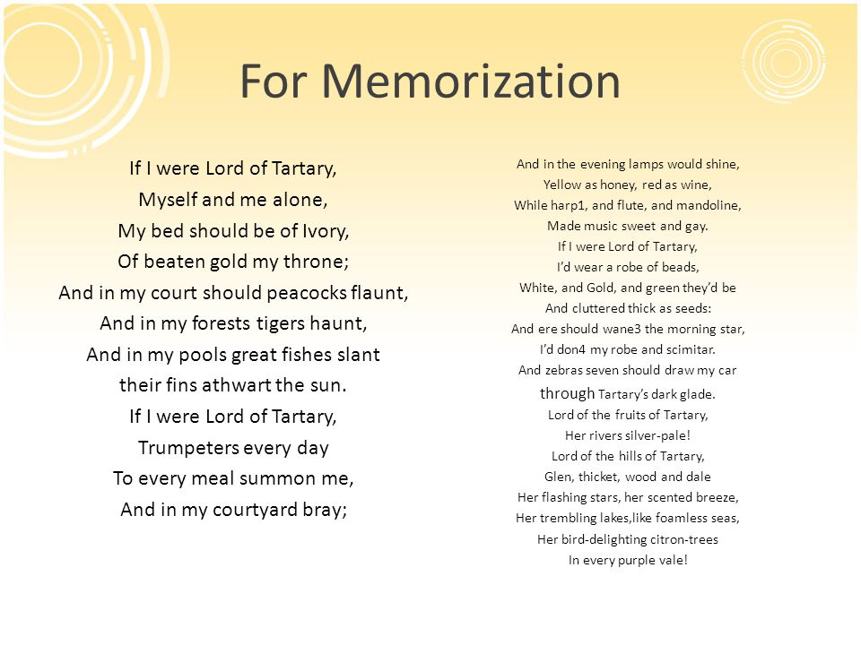 For Memorization If I were Lord of Tartary, Myself and me alone,