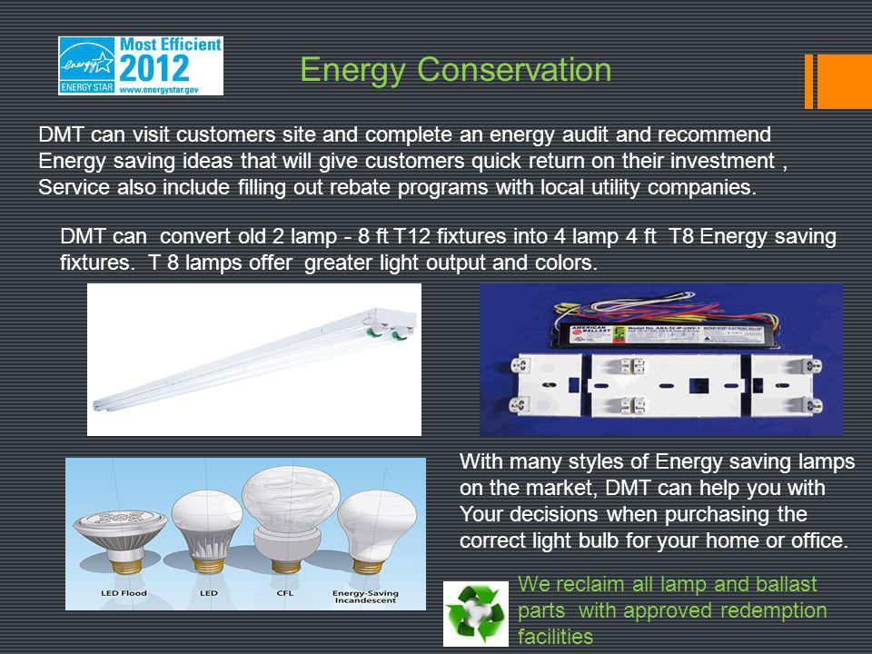 Energy Conservation DMT can visit customers site and complete an energy audit and recommend.