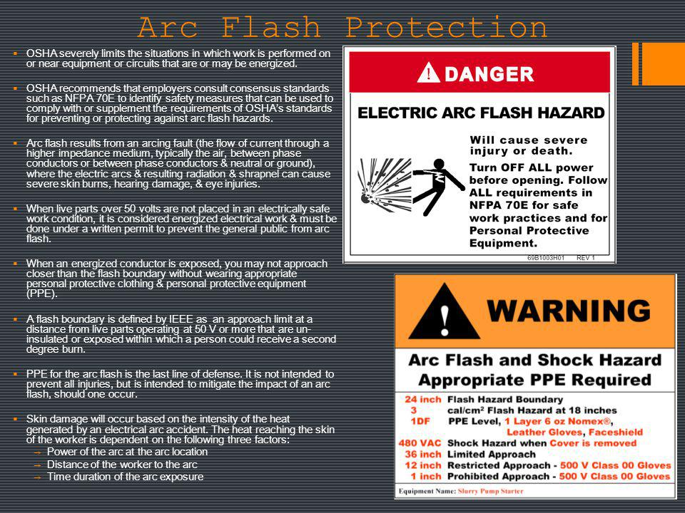 Arc Flash Protection OSHA severely limits the situations in which work is performed on or near equipment or circuits that are or may be energized.