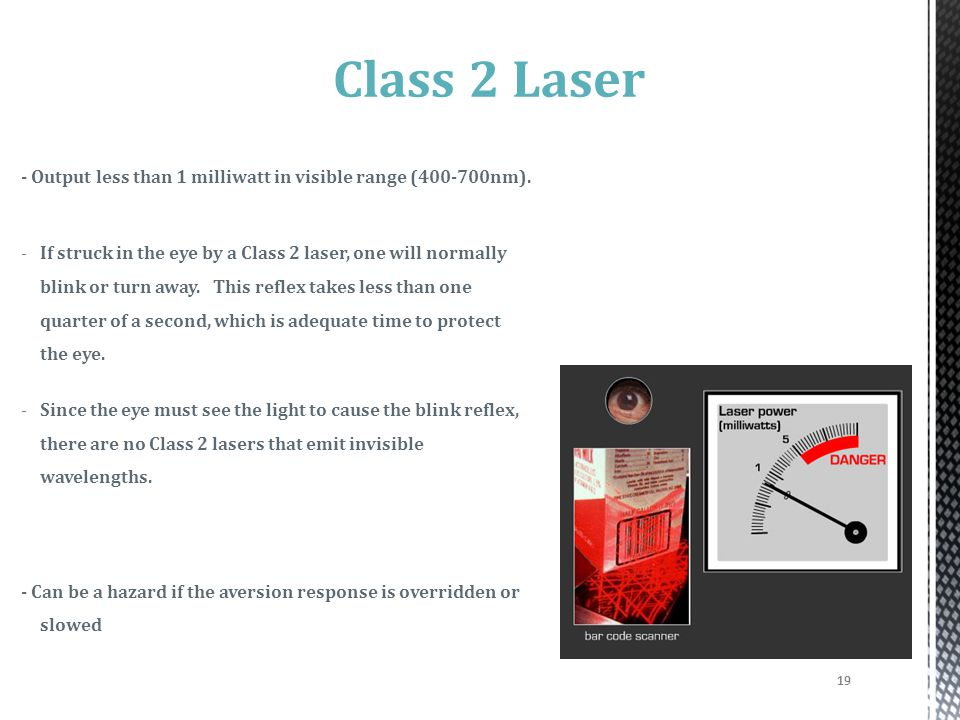 Class 2 Laser - Output less than 1 milliwatt in visible range (400-700nm).