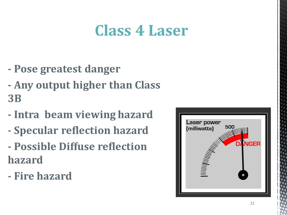Class 4 Laser - Pose greatest danger - Any output higher than Class 3B