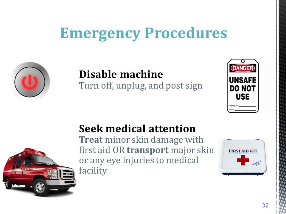Emergency Procedures Disable machine Turn off, unplug, and post sign