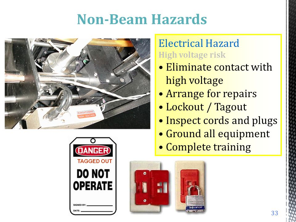 Non-Beam Hazards Electrical Hazard Eliminate contact with high voltage
