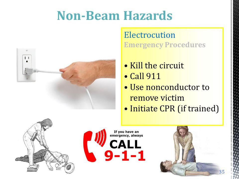 Non-Beam Hazards Electrocution Kill the circuit Call 911