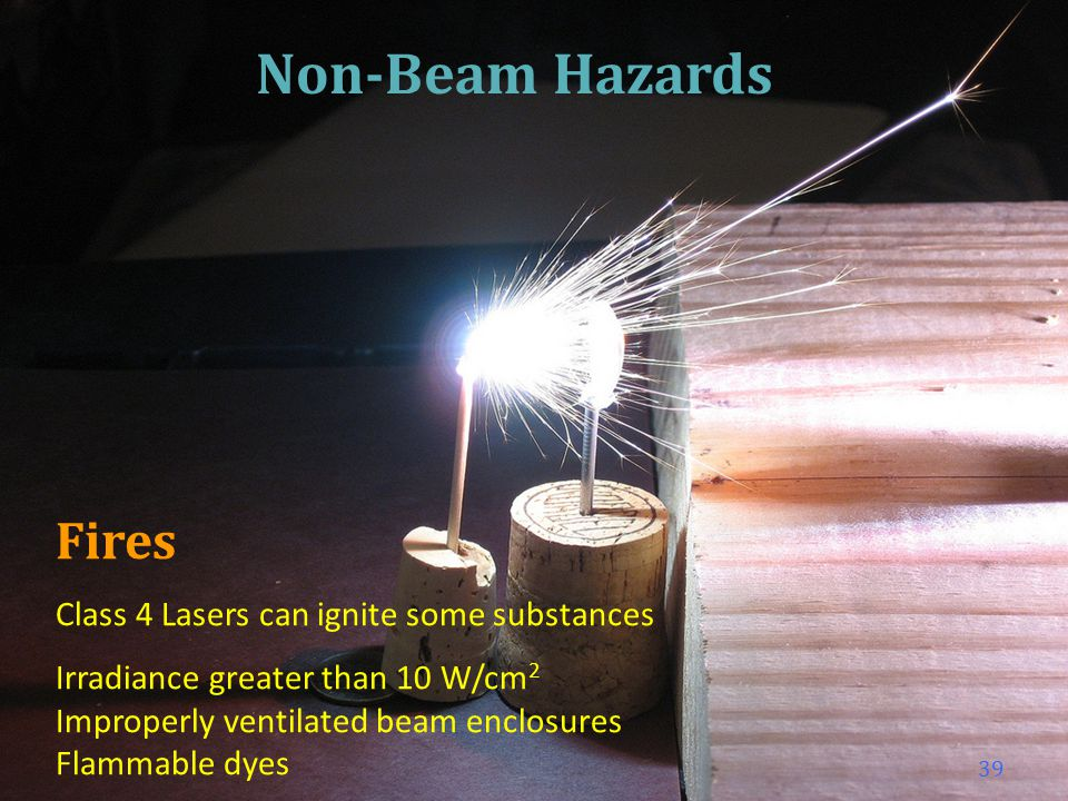 Non-Beam Hazards Fires Class 4 Lasers can ignite some substances