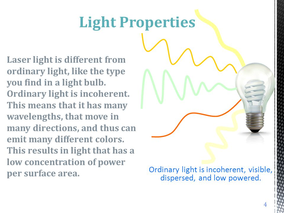 Ordinary light is incoherent, visible, dispersed, and low powered.