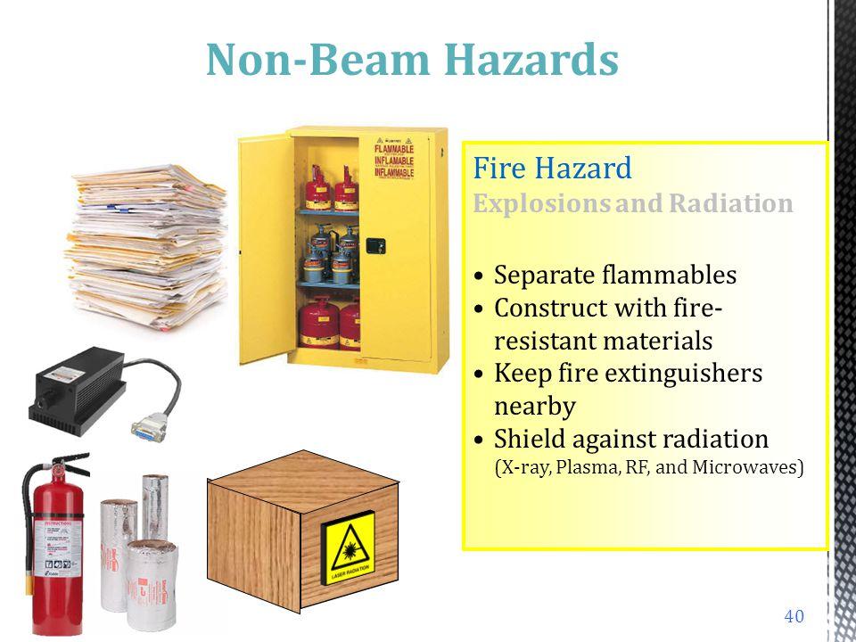 Non-Beam Hazards Non-Beam Hazards Fire Hazard Explosions and Radiation