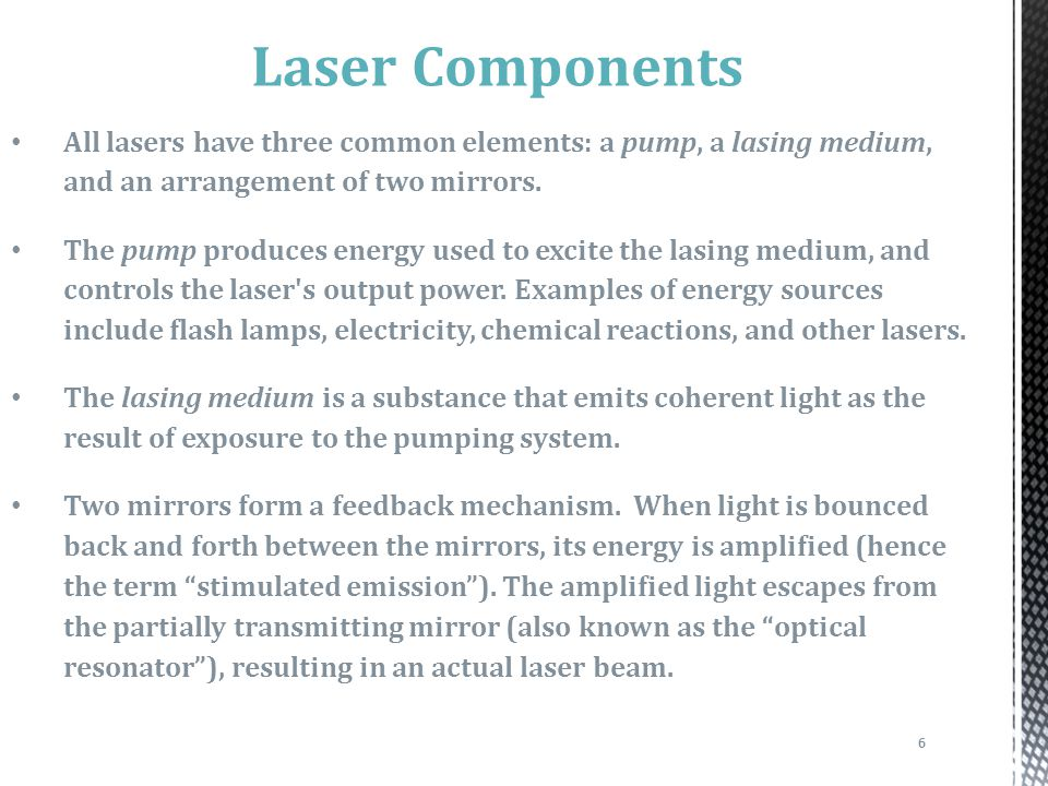 Laser Components All lasers have three common elements: a pump, a lasing medium, and an arrangement of two mirrors.