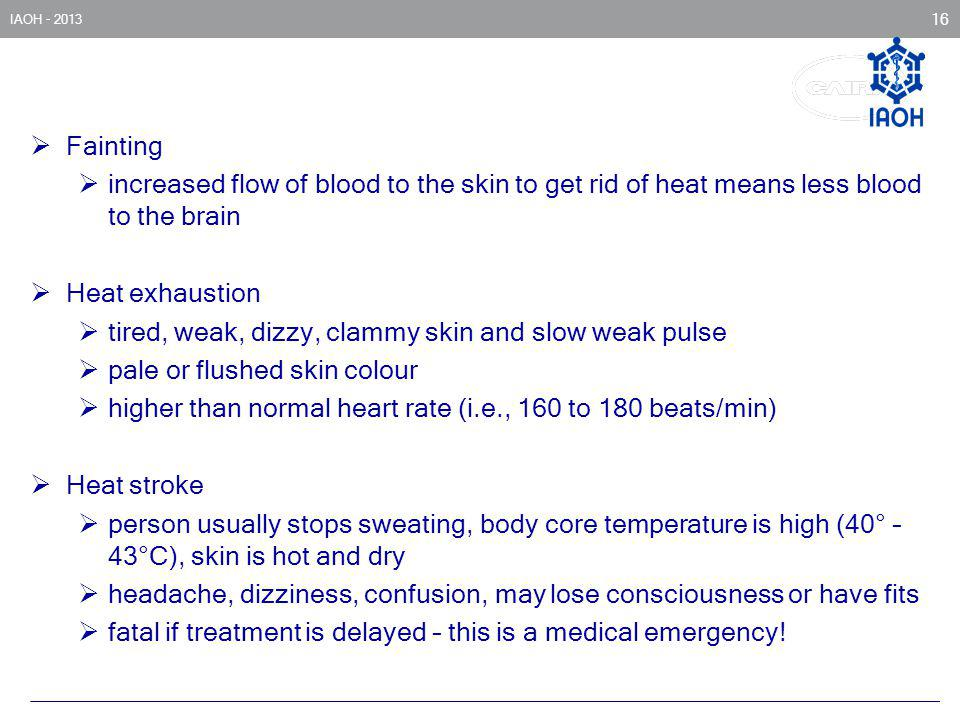 Fainting increased flow of blood to the skin to get rid of heat means less blood to the brain. Heat exhaustion.