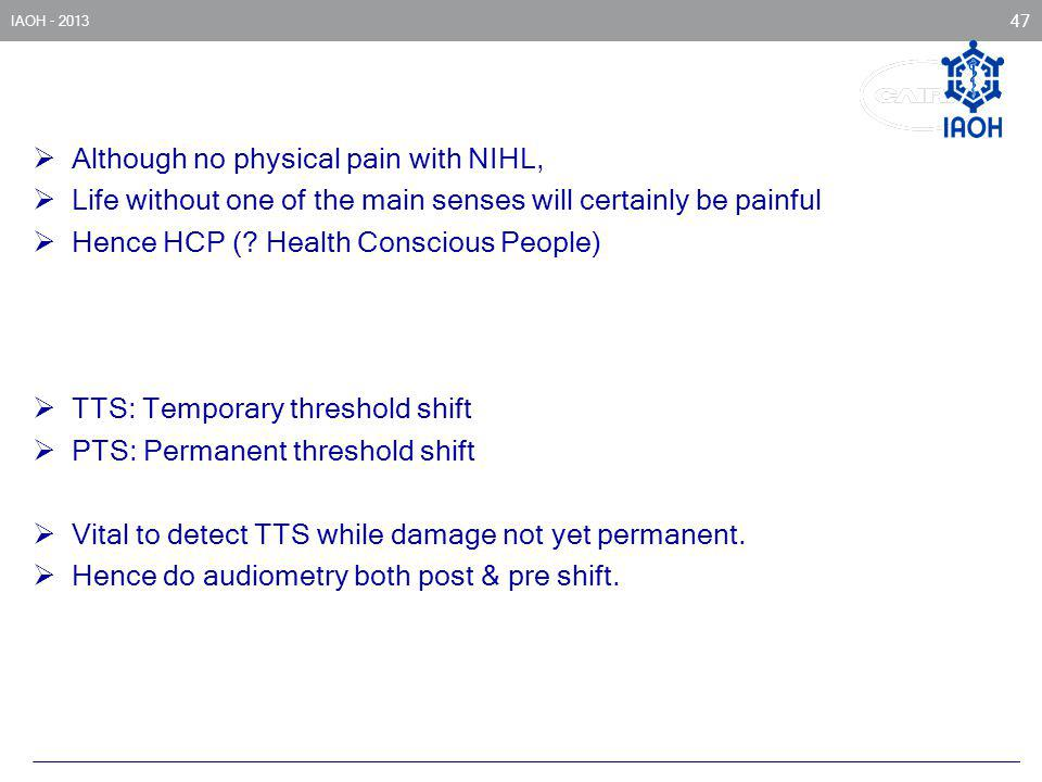Although no physical pain with NIHL,